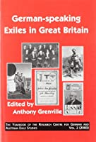 German-speaking Exiles in Great Britain (Yearbook of the Research Centre for German and Austrian Exile Studies)