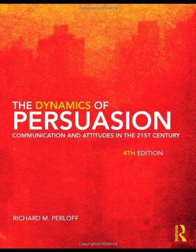 Download The Dynamics of Persuasion: Communication and Attitudes in the Twenty-First Century (Routledge Communication Series) 0415805686