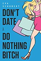 Don't Date A Do Nothing Bitch: Your One Stop Manual for Turning Your Dating Life Around