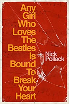 Any Girl Who Loves The Beatles Is Bound To Break Your Heart by [Pollack, Nick]