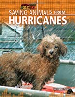 Saving Animals from Hurricanes (Rescuing Animals from Disasters)