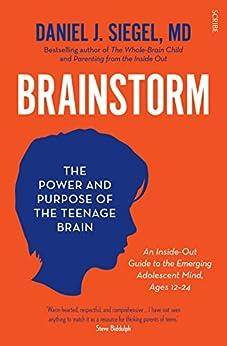 Brainstorm: the power and purpose of the teenage brain by [Siegel, Daniel J.]
