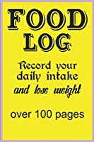 FOOD LOG: Record your daily intake and lose weight  over 100 pages