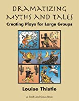 Dramatizing Myths and Tales; Creating Simple Plays