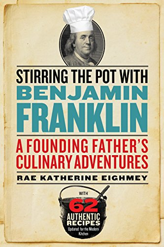 Stirring the Pot with Benjamin Franklin: A Founding Father's Culinary Adventures