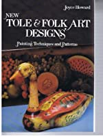 New Tole and Folk Art Designs: Printing Techniques and Patterns