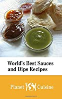 World's Best Sauces and Dips Recipes