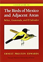 A Field Guide to the Birds of Mexico and Adjacent Areas: Belize, Guatemala, and El Salvador (Corrie Herring Hooks)