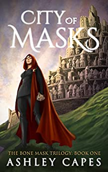 City of Masks: (An Epic Fantasy Adventure) (The Bone Mask Trilogy Book 1) by [Capes, Ashley]