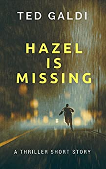 Hazel Is Missing: A thriller short story by [Galdi, Ted]