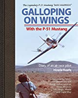 Galloping on Wings With The P-51 Mustang: Diary of an air race pilot