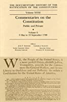 Commentaries on the Constitution: Public and Private : 10 May to 13 September 1788 (DOCUMENTARY HISTORY OF THE RATIFICATION OF THE CONSTITUTION)