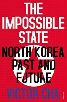 The Impossible State: North Korea, Past and Future by [Cha, Victor]