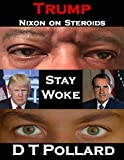 Trump - Nixon on Steroids: Stay Woke (English Edition)