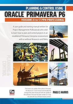 Planning and Control Using Oracle  Primavera P6 Versions 8 to 17  PPM Professional by [Harris, Paul E]