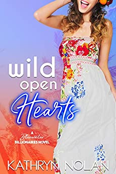 Wild Open Hearts: A Bluewater Billionaires Romantic Comedy by [Nolan, Kathryn]