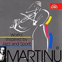 マルチヌー:ジャズとスポーツに触発された作品集 / Martinu/Works inspired by Jazz and sport