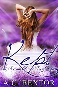 KEPT: A Second Chance Fairy Tale by [Bextor, A.C.]