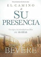 El camino a su presencia/ Pathway to His Presence: Un viaje a la intimidad con Dios de 40 Días