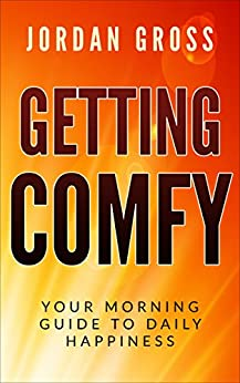 Getting COMFY: Your Morning Guide to Daily Happiness by [Gross, Jordan]