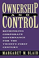 Ownership and Control: Rethinking Corporate Governance for the Twenty-First Century