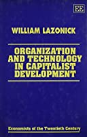 Organization and Technology in Capitalist Development (Economists of the Twentieth Century)