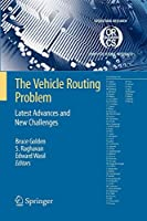 The Vehicle Routing Problem: Latest Advances and New Challenges: Latest Advances and New Challenges (Operations Research/Computer Science Interfaces Series)