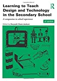 Cover of Learning to Teach Design and Technology Bundle: Learning to Teach Design and Technology in the Secondary School: A companion to school experience: Volume 1