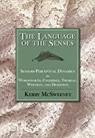 The Language of the Senses: Sensory-Perceptual Dynamics in Wordsworth, Coleridge, Thoreau, Whitman, and Dickinson