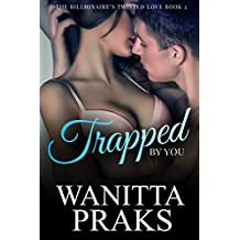 The Billionaire's Twisted Love Book 2: Trapped by You