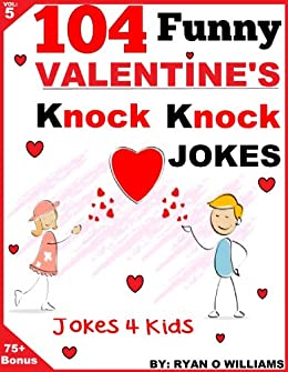 Schön 104 Funny Valentine Day Knock Knock Jokes 4 Kids: (Joke Book For Kids)