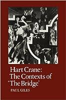 "Hart Crane: The Contexts of ""The Bridge"" (Cambridge Studies in American Literature and Culture)"