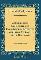 Grundriss Der Geschichte Der Franzoesischen Literatur Von Ihren Anfaengen Bis Zur Gegenwart (Classic Reprint)