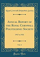 Annual Report of the Royal Cornwall Polytechnic Society, Vol. 4: 1917 to 1921 (Classic Reprint)