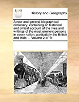 A New and General Biographical Dictionary; Containing an Historical and Critical Account of the Lives and Writings of the Most Eminent Persons in Every Nation; Particularly the British and Irish; ... Volume 2 of 11
