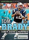 Tom Brady: Super Bowl Champion (Living Legends of Sports)