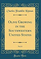 Olive Growing in the Southwestern United States, Vol. 8 (Classic Reprint)