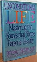 Unconditional Life: Mastering the Forces That Shape Personal Reality
