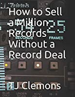 How to Sell a Million Records Without a Record Deal