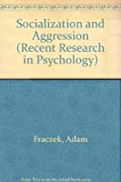 Socialization and Aggression (Recent Research in Psychology)