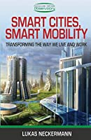 Smart Cities, Smart Mobility: Transforming the Way We Live and Work