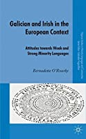 Galician and Irish in the European Context: Attitudes Towards Weak and Strong Minority Languages (Palgrave Studies in Professional and Organizational Discourse) by B. O'Rourke(2010-12-08)