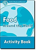 Oxford Read and Discover: Level 6: 1,050-Word Vocabulary Food Around the World Activity Book by Julie Penn(2010-05-06)