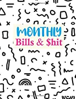Monthly Bills & $hit: Nifty Monthly Budget Planner (Undated - Start Any Time) Paycheck Bill Tracker (Budget Planning) Personal or Business Accounting Notebook