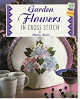 Garden Flowers in Cross Stitch (The Cross Stitch Collection)