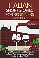 Italian Short Stories for Beginners: 8 More Unconventional Short Stories to Grow Your Vocabulary and Learn Spanish the Fun Way!