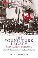 The Young Turk Legacy and Nation Building: From the Ottoman Empire to Atat眉rk's Turkey (Library of Modern Middle East Studies) by Erik J. Z眉rcher(2010-08-15)