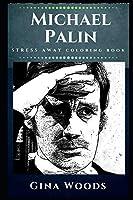 Michael Palin Stress Away Coloring Book: An Adult Coloring Book Based on The Life of Michael Palin. (Michael Palin Stress Away Coloring Books)