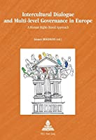 Intercultural Dialogue and Multi-Level Governance in Europe: A Human Rights Based Approach (Multiple Europes)
