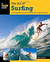 Art of Surfing: A Training Manual For The Developing And Competitive Surfer (Surfing Series) by Raul Guisado(2011-11-08)